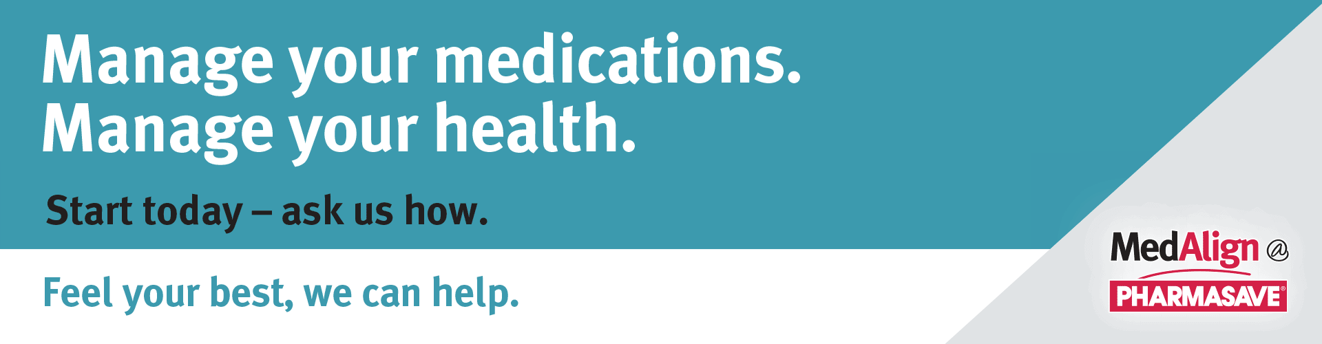 Manage your medications and health. Speak with your Pharmasave pharmacist to find out how.