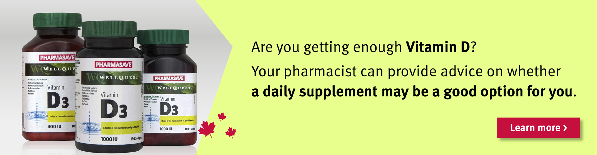 Your pharmacist can provide you with a daily supplement.