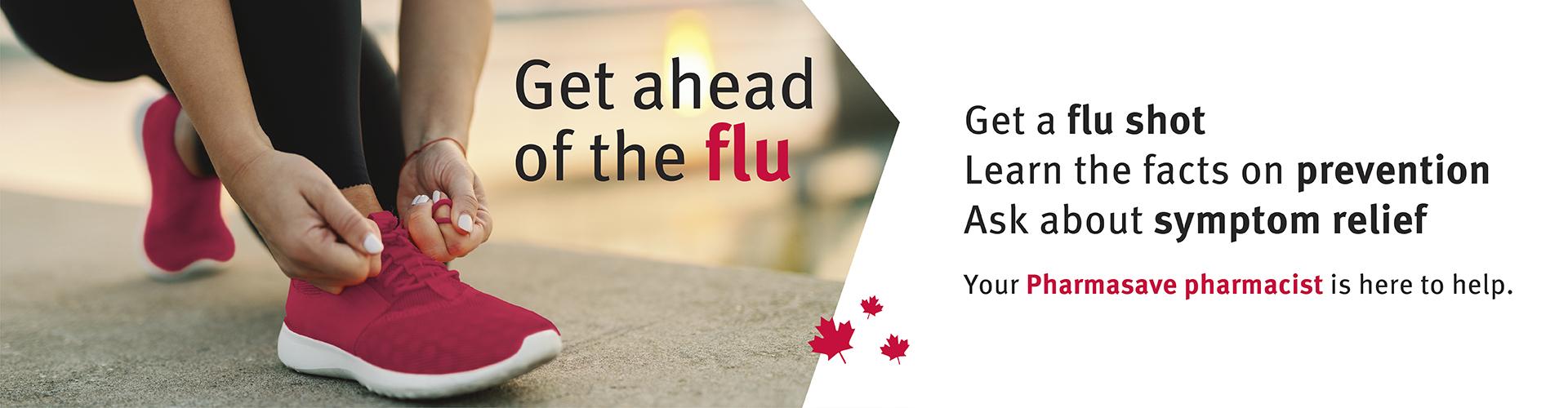 Get ahead of the flu.