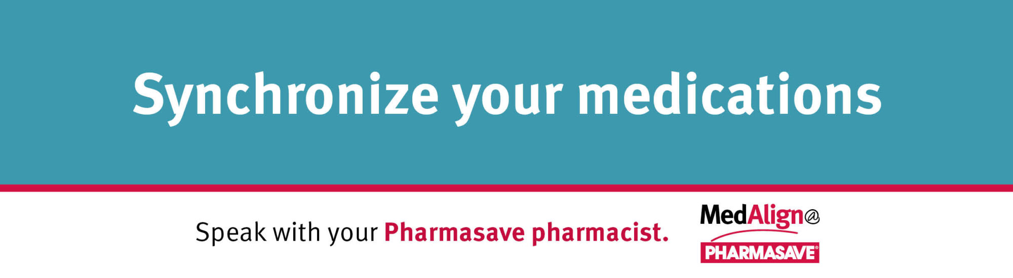 Ask your Pharmacist to help you synchronize your medications.