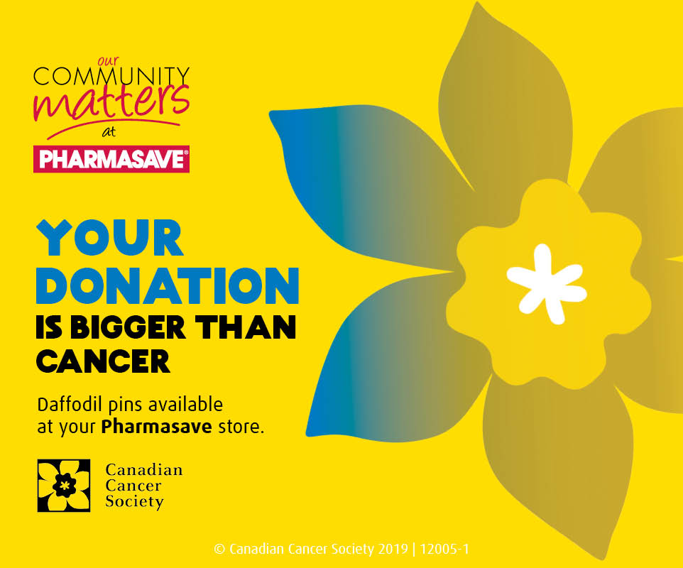Daffodil pins are available at your local Pharmasave. Donate today.